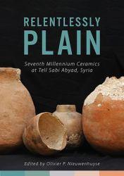 Relentlessly Plain : Seventh Millennium Ceramics at Tell Sabi Abyad, Syria