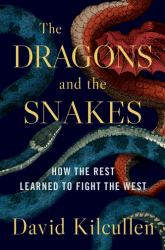 The Dragons and the Snakes : How the Rest Learned to Fight the West