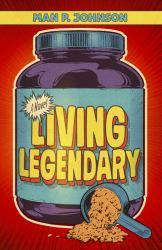Living Legendary : A Novel