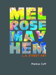 Melrose Mayhem : L. A. Street Art