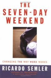 The Seven-Day Weekend : Changing the Way Work Works