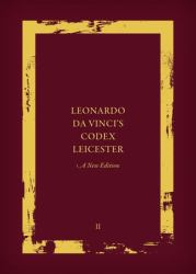 Leonardo Da Vinci's Codex Leicester: a New Edition : Volume II: Interpretative Essays and the History of the Codex Leicester