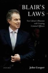 Blair's Laws : New Labour's Obsession with Creating Criminal Offences