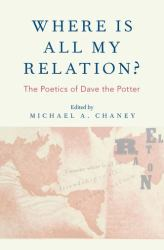 Where Is All My Relation? : The Poetics of Dave the Potter