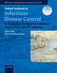 Oxford Textbook of Infectious Disease Control : A Geographical Analysis from Medieval Quarantine to Global Eradication