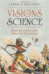 Visions of Science : Books and Readers at the Dawn of the Victorian Age