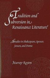 Tradition and Subversion in Renaissance Literature : Studies in Shakespeare, Spenser, Jonson, and Donne