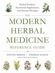 Modern Herbal Medicine : Herbal Products, Nutritional Supplements, and Natural Therapies