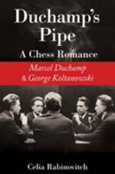 Duchamp's Pipe : A Chess Romance Between Marcel Duchamp and George Koltanowski