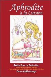Aphrodite a la Cuisine : Récits Pour la Seduction