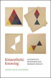 Kinaesthetic Knowing : Aesthetics, Epistemology, Modern Design