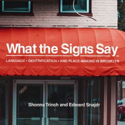 What the Signs Say : Language, Gentrification, and Place-Making in Brooklyn
