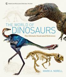 The World of Dinosaurs : The Discovery and Lives of These Legendary Creatures