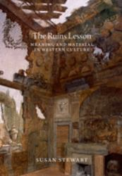 The Ruins Lesson : Meaning and Material in Western Culture