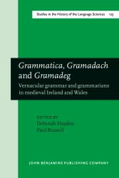 Grammatica, Gramadach and Gramadeg : Vernacular Grammar and Grammarians in Medieval Ireland and Wales