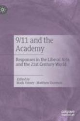 9/11 and the Academy : Responses in the Liberal Arts and the 21st Century World