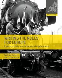 Writing the Rules for Europe : Experts, Cartels and International Organizations