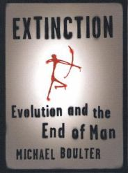 Extinction : Evolution and the End of Man