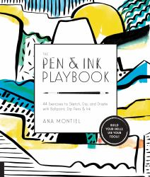 The Pen & Ink Playbook : 44 Exercises to Sketch, Dip, and Drizzle with Ballpoint, Dip Pens & Ink