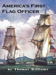 America's First Flag Officer : Father of the American Navy