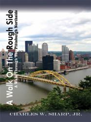 A Walk on the Rough Side : A Walk Through the Pittsburgh Northside