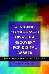 Planning Cloud-Based Disaster Recovery for Digital Assets : The Innovative Librarian's Guide