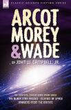 Arcot, Morey and Wade : The Complete, Classic Space Opera Series-the Black Star Passes, Islands of Space, Invaders from the Infinite