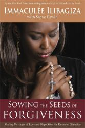 Sowing the Seeds of Forgiveness : Sharing Messages of Love and Hope after the Rwandan Genocide