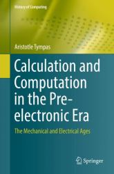 Calculation and Computation in the Pre-Electronic Era : The Mechanical and Electrical Ages