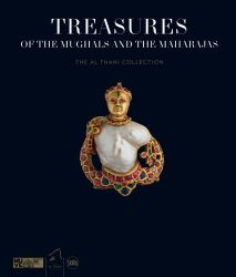 Treasures of the Mughals to the Maharajas : The Al Thani Collection