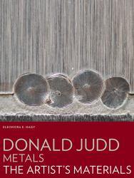 Donald Judd Metals : The Artist′s Materials