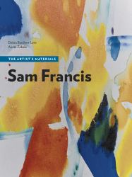 Sam Francis : The Artist's Materials