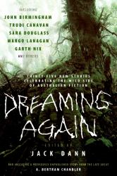 Dreaming Again : Thirty-Five New Stories Celebrating the Wild Side of Australian Fiction