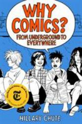 Why Comics? : From Underground to Everywhere