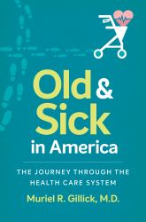 Old and Sick in America : The Journey Through the Health Care System