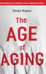The Age of Aging : How Demographics Are Changing the Global Economy and Our World