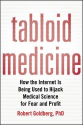 Tabloid Medicine : How the Internet Is Being Used to Hijack Medical Science for Fear and Profit