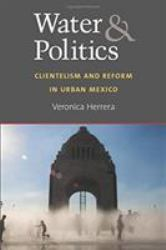 Water and Politics : Clientelism and Reform in Urban Mexico
