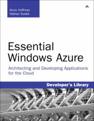 Essential Windows Azure : Architecting and Developing Applications for the Cloud