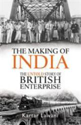 The Making of India : The Untold Story of British Enterprise