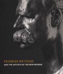 Friedrich Nietzsche and Artists of the New Weimar