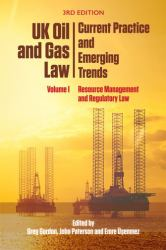UK Oil and Gas Law: Current Practice and Emerging Trends : Volume I: Resource Management and Regulatory Law