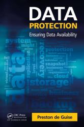 Data Protection : Preventing Data Loss in the Age of Big Data, Cloud, and Virtualization