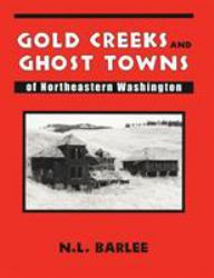 Gold Creeks and Ghost Towns of Northeastern Washington