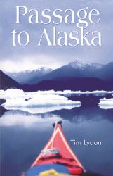 Passage to Alaska : Sea Kayaking Through the Inside Passage of British Columbia and Southeast Alaska
