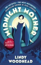Midnight Mother : Mrs Meyrick - the Most Notorious Nightclub Owner in 1920s London