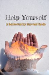 Help Yourself : A Backcountry Survival Guide