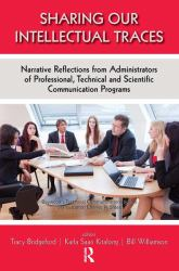 Sharing Our Intellectual Traces : Narrative Reflections from Administrators of Professional, Technical, and Scientific Communication Programs: Narrative Reflections from Administrators of Professional, Technical, and Scientific Communication Programs